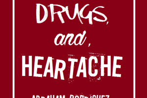 'Love, Drugs, and Heartache' by Abraham Rodriguez