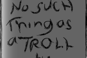 'There's No Such Thing as a Troll' by WIlliam Urslek